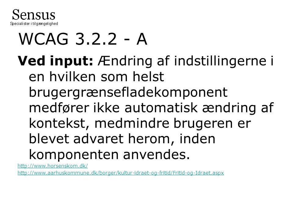 WCAG 3.2.2 - A Ved input: Ændring af indstillingerne i en hvilken som helst brugergrænsefladekomponent medfører ikke automatisk ændring af kontekst, medmindre brugeren er blevet advaret herom, inden komponenten anvendes.