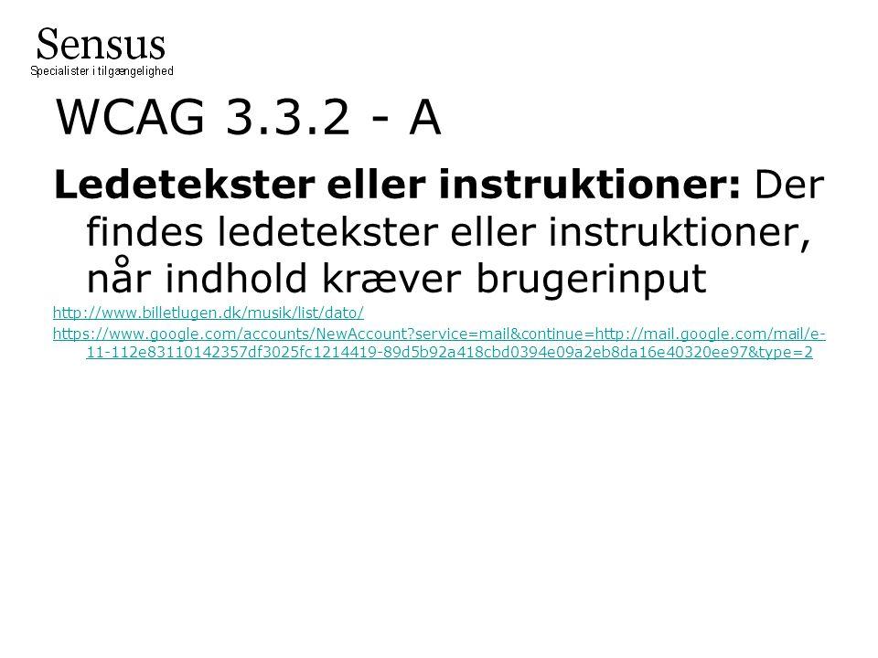 WCAG 3.3.2 - A Ledetekster eller instruktioner: Der findes ledetekster eller instruktioner, når indhold kræver brugerinput http://www.billetlugen.dk/musik/list/dato/ https://www.google.com/accounts/NewAccount service=mail&continue=http://mail.google.com/mail/e- 11-112e83110142357df3025fc1214419-89d5b92a418cbd0394e09a2eb8da16e40320ee97&type=2