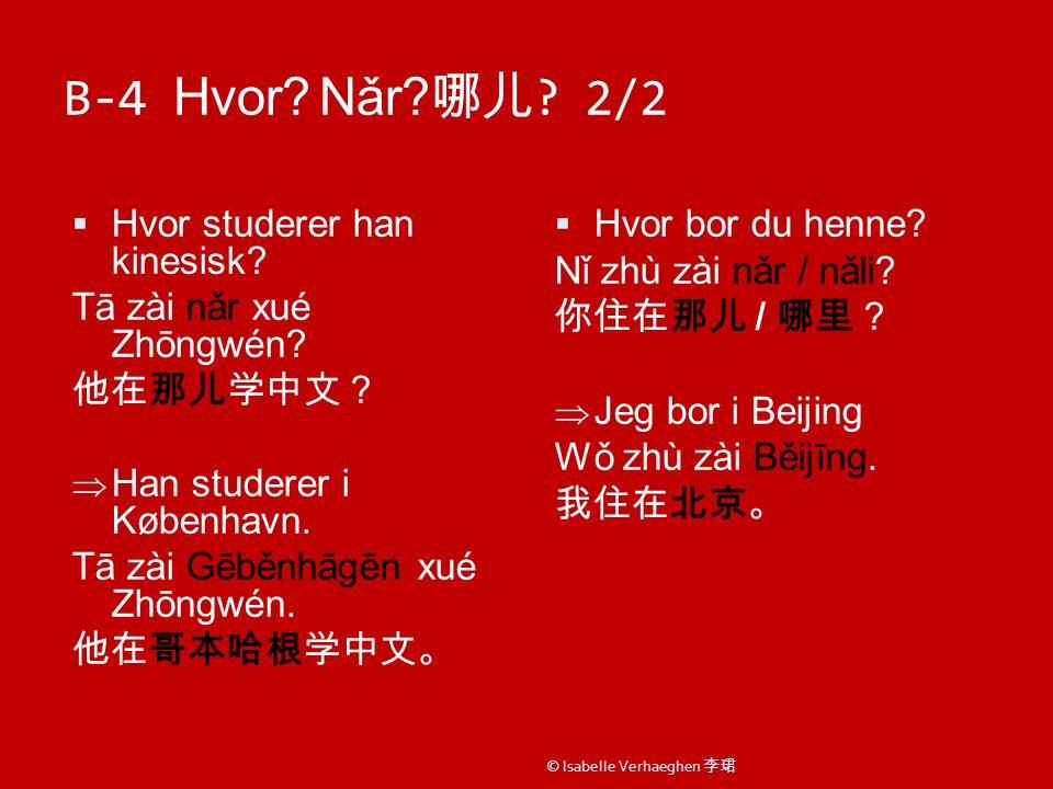 B-4 Hvor. Nǎr. 哪儿 . 2/2  Hvor studerer han kinesisk.