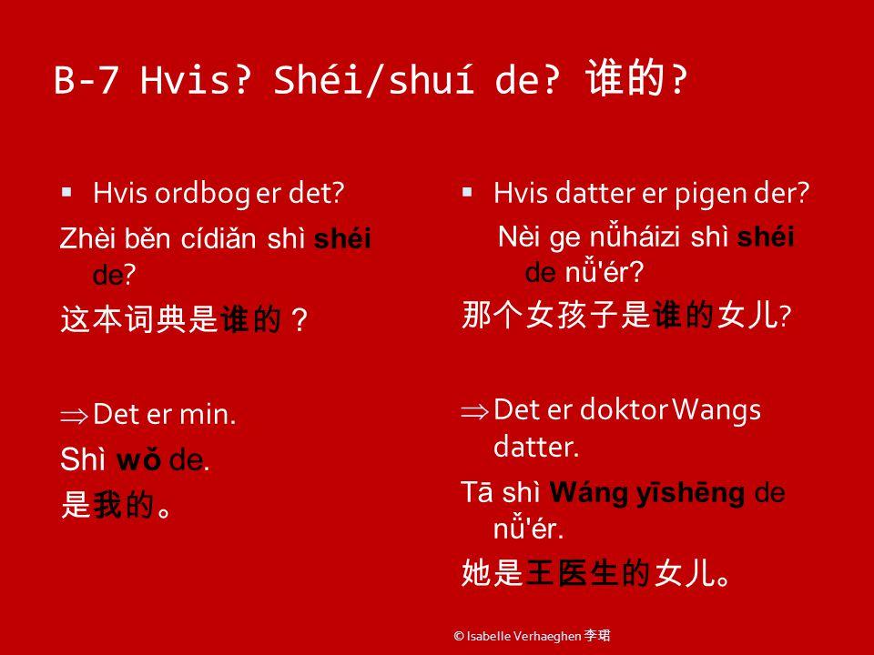 B-7Hvis. Shéi/shuí de. 谁的 .  Hvis ordbog er det.