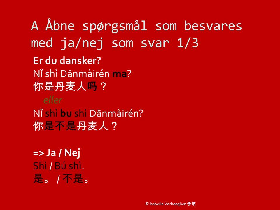 A Åbne spørgsmål som besvares med ja/nej som svar 1/3 Er du dansker.