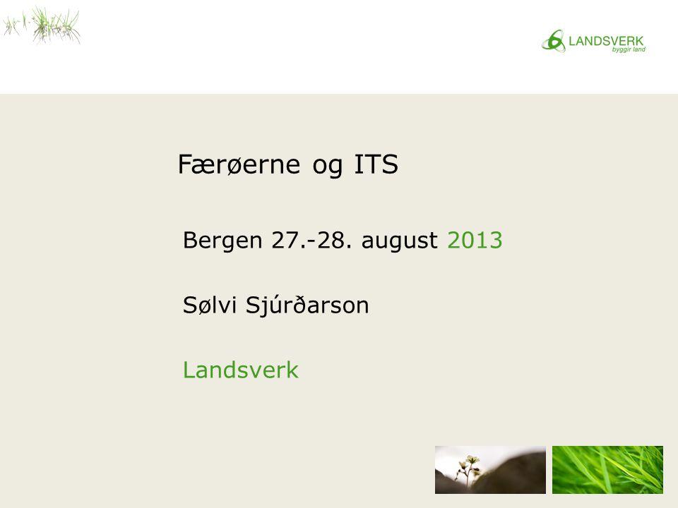 Færøerne og ITS Bergen 27.-28. august 2013 Sølvi Sjúrðarson Landsverk