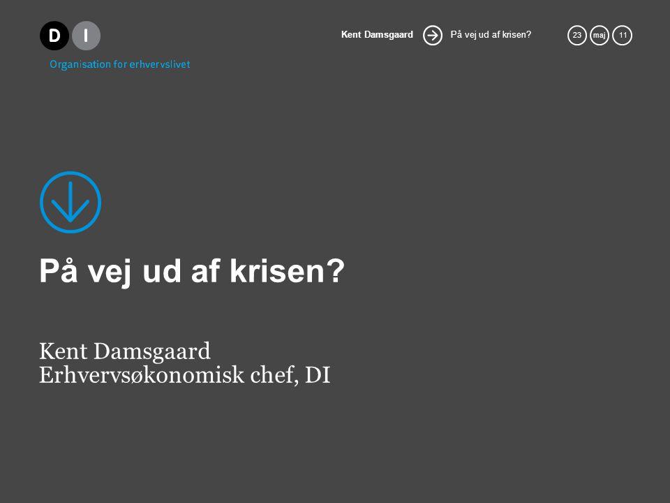 På vej ud af krisen. Kent Damsgaard 23maj 11 På vej ud af krisen.
