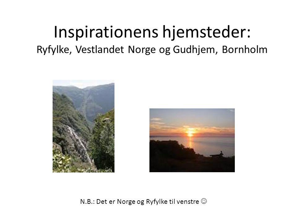 Inspirationens hjemsteder: Ryfylke, Vestlandet Norge og Gudhjem, Bornholm N.B.: Det er Norge og Ryfylke til venstre