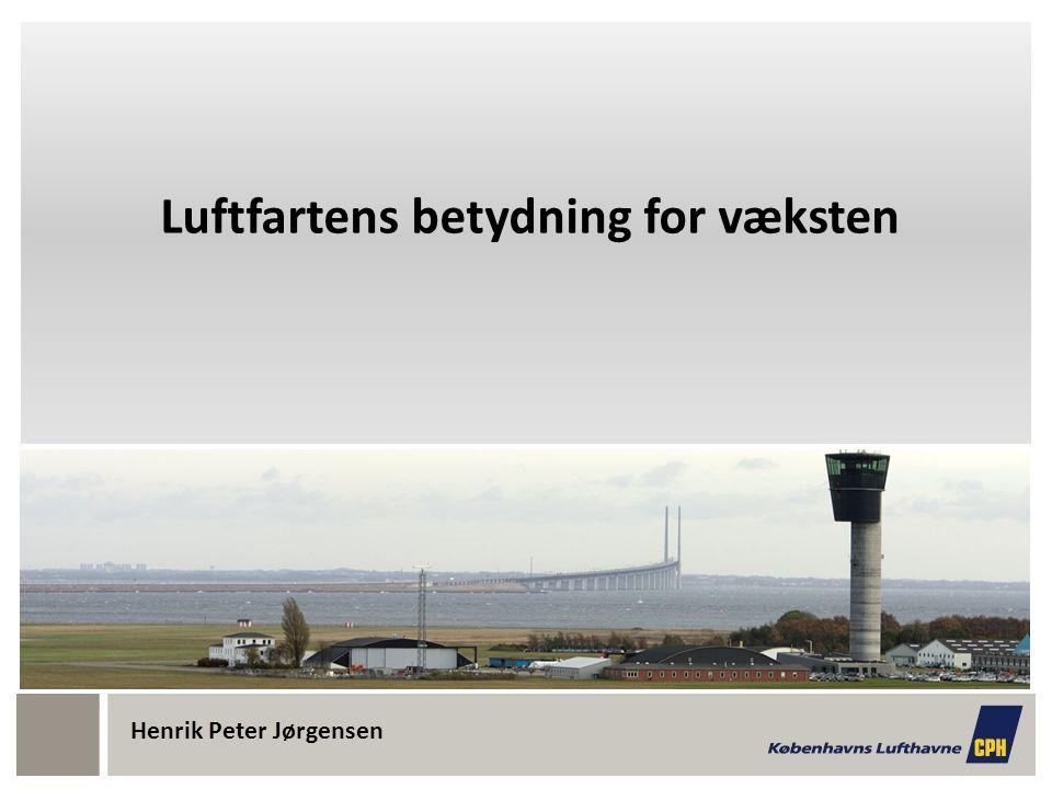 Luftfartens betydning for væksten Henrik Peter Jørgensen