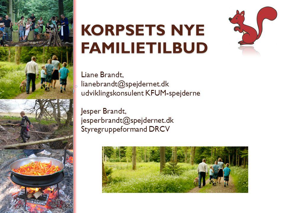 KORPSETS NYE FAMILIETILBUD Liane Brandt, lianebrandt@spejdernet.dk udviklingskonsulent KFUM-spejderne Jesper Brandt, jesperbrandt@spejdernet.dk Styregruppeformand DRCV