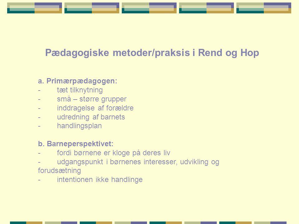 Pædagogiske metoder/praksis i Rend og Hop a.