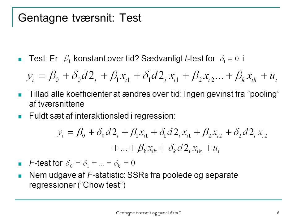 Gentagne tværsnit og panel data I 6 Gentagne tværsnit: Test Test: Er konstant over tid.