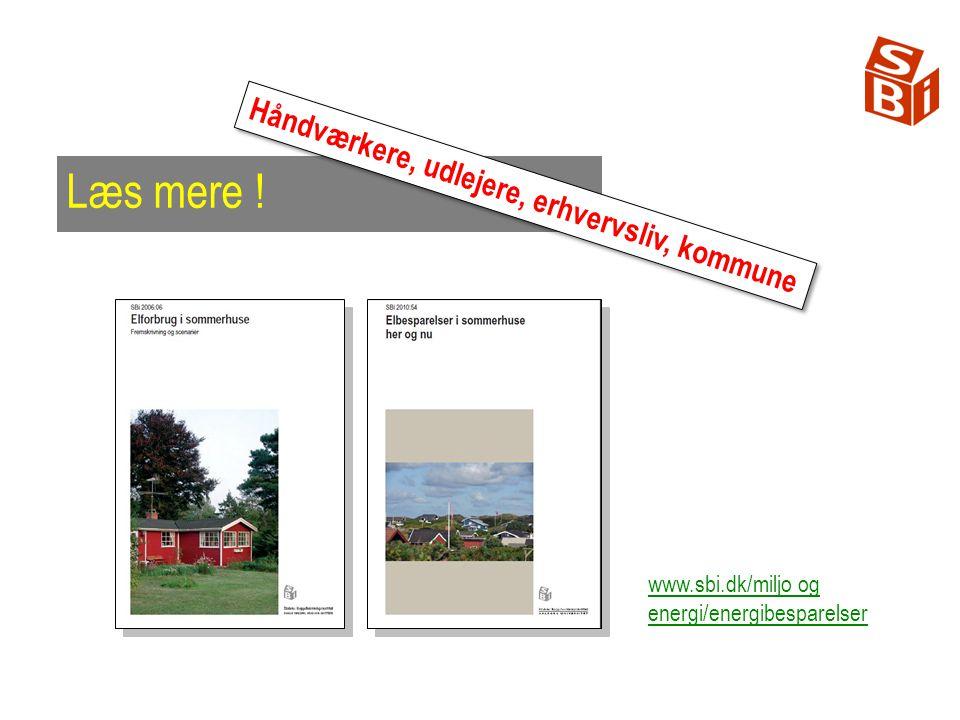Læs mere ! Håndværkere, udlejere, erhvervsliv, kommune www.sbi.dk/miljo og energi/energibesparelser