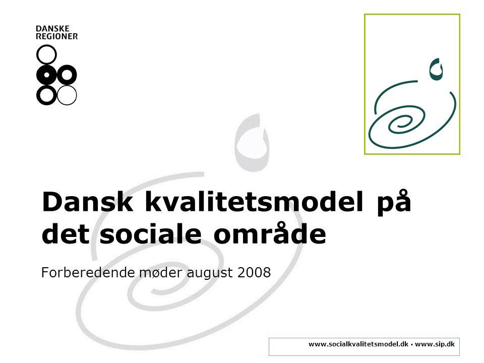 www.socialkvalitetsmodel.dk ▪ www.sip.dk Dansk kvalitetsmodel på det sociale område Forberedende møder august 2008