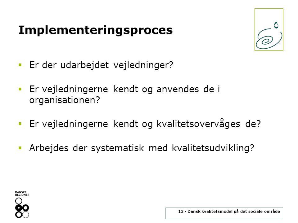 13 ▪ Dansk kvalitetsmodel på det sociale område Implementeringsproces  Er der udarbejdet vejledninger.