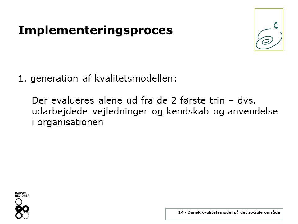 14 ▪ Dansk kvalitetsmodel på det sociale område Implementeringsproces 1.