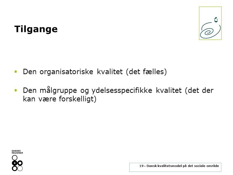 19 ▪ Dansk kvalitetsmodel på det sociale område  Den organisatoriske kvalitet (det fælles)  Den målgruppe og ydelsesspecifikke kvalitet (det der kan være forskelligt) Tilgange