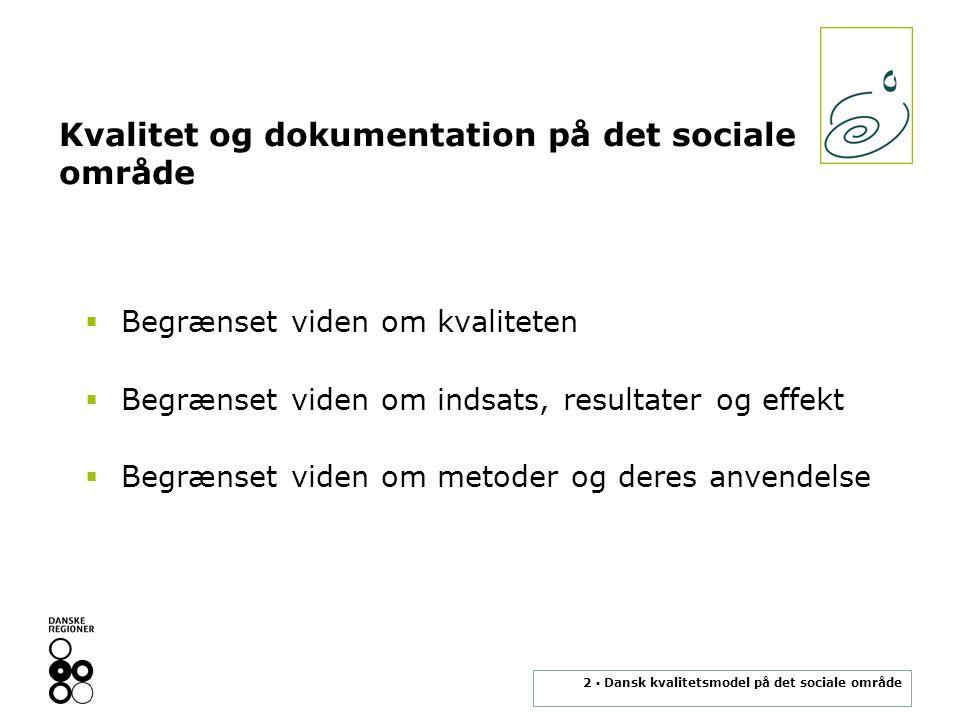 2 ▪ Dansk kvalitetsmodel på det sociale område Kvalitet og dokumentation på det sociale område  Begrænset viden om kvaliteten  Begrænset viden om indsats, resultater og effekt  Begrænset viden om metoder og deres anvendelse