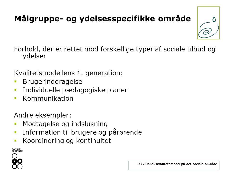 22 ▪ Dansk kvalitetsmodel på det sociale område Målgruppe- og ydelsesspecifikke område Forhold, der er rettet mod forskellige typer af sociale tilbud og ydelser Kvalitetsmodellens 1.