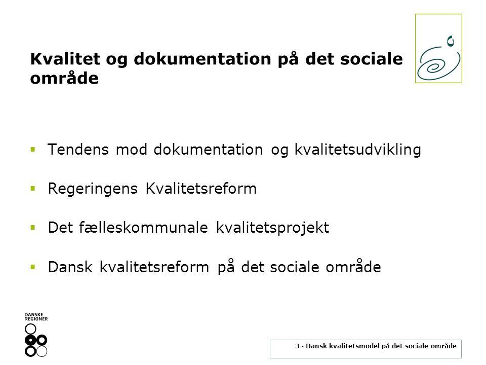 3 ▪ Dansk kvalitetsmodel på det sociale område Kvalitet og dokumentation på det sociale område  Tendens mod dokumentation og kvalitetsudvikling  Regeringens Kvalitetsreform  Det fælleskommunale kvalitetsprojekt  Dansk kvalitetsreform på det sociale område