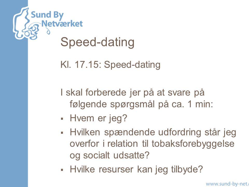 Speed-dating Kl. 17.15: Speed-dating I skal forberede jer på at svare på følgende spørgsmål på ca.