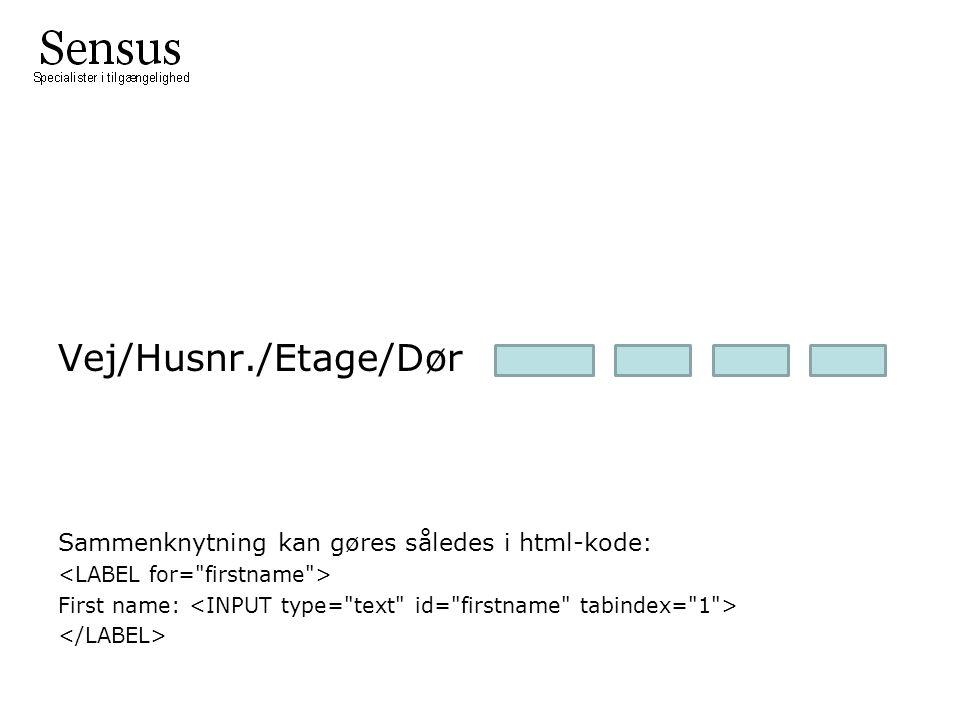 Vej/Husnr./Etage/Dør Sammenknytning kan gøres således i html-kode: First name: