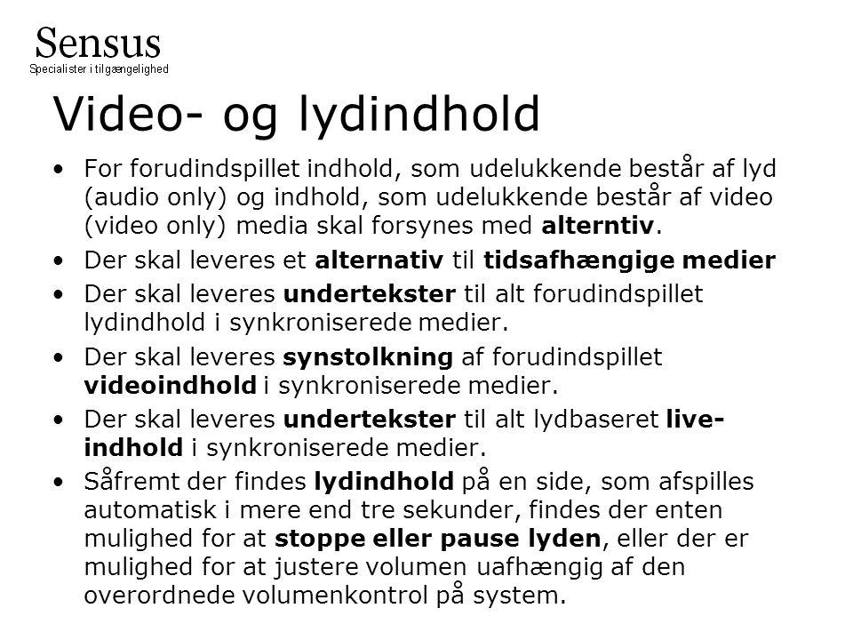 Video- og lydindhold For forudindspillet indhold, som udelukkende består af lyd (audio only) og indhold, som udelukkende består af video (video only) media skal forsynes med alterntiv.