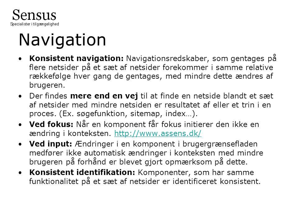 Navigation Konsistent navigation: Navigationsredskaber, som gentages på flere netsider på et sæt af netsider forekommer i samme relative rækkefølge hver gang de gentages, med mindre dette ændres af brugeren.