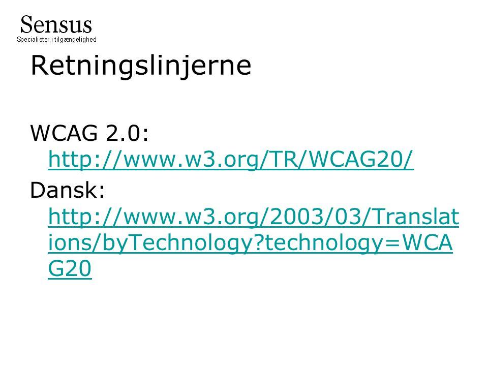 Retningslinjerne WCAG 2.0: http://www.w3.org/TR/WCAG20/ http://www.w3.org/TR/WCAG20/ Dansk: http://www.w3.org/2003/03/Translat ions/byTechnology technology=WCA G20 http://www.w3.org/2003/03/Translat ions/byTechnology technology=WCA G20