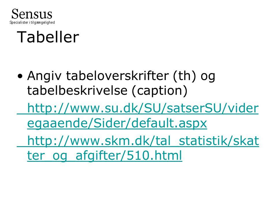 Tabeller Angiv tabeloverskrifter (th) og tabelbeskrivelse (caption) http://www.su.dk/SU/satserSU/vider egaaende/Sider/default.aspx http://www.skm.dk/tal_statistik/skat ter_og_afgifter/510.html