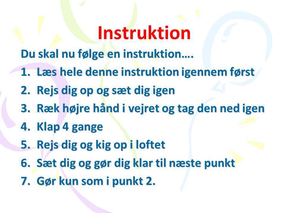 Instruktion Du skal nu følge en instruktion….