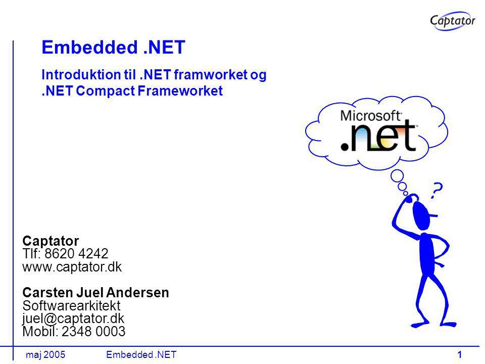 maj 2005Embedded.NET1 Embedded.NET Introduktion til.NET framworket og.NET Compact Frameworket Captator Tlf: 8620 4242 www.captator.dk Carsten Juel Andersen Softwarearkitekt juel@captator.dk Mobil: 2348 0003