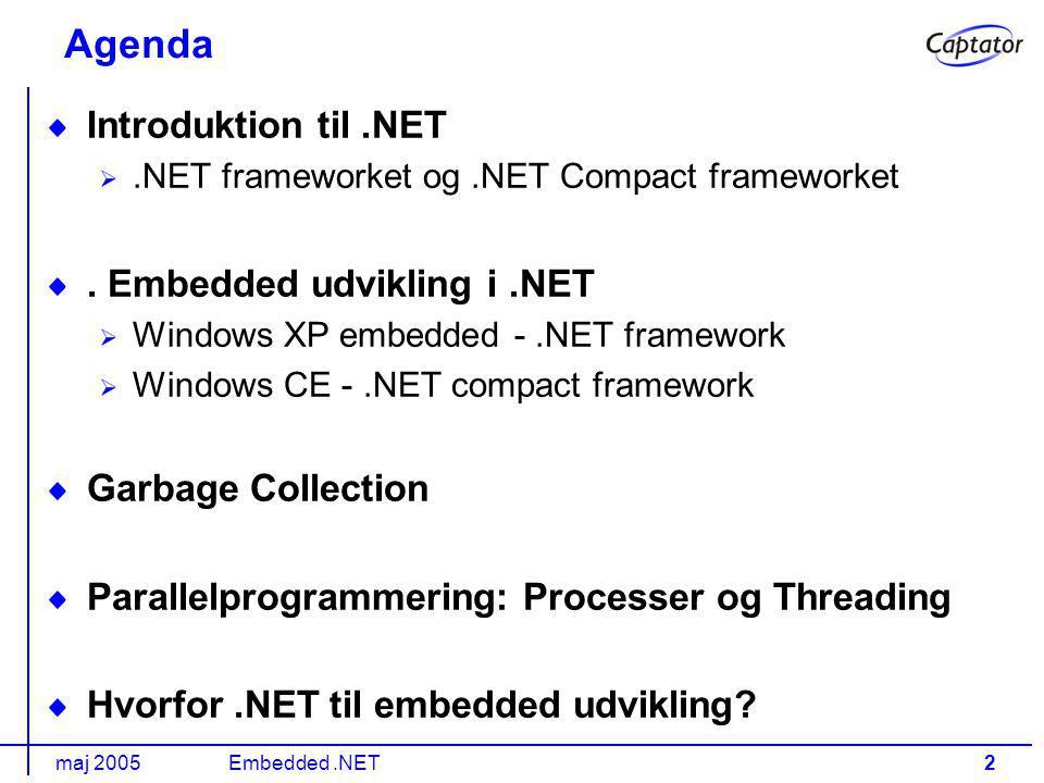 maj 2005Embedded.NET2 Agenda Introduktion til.NET.NET frameworket og.NET Compact frameworket.