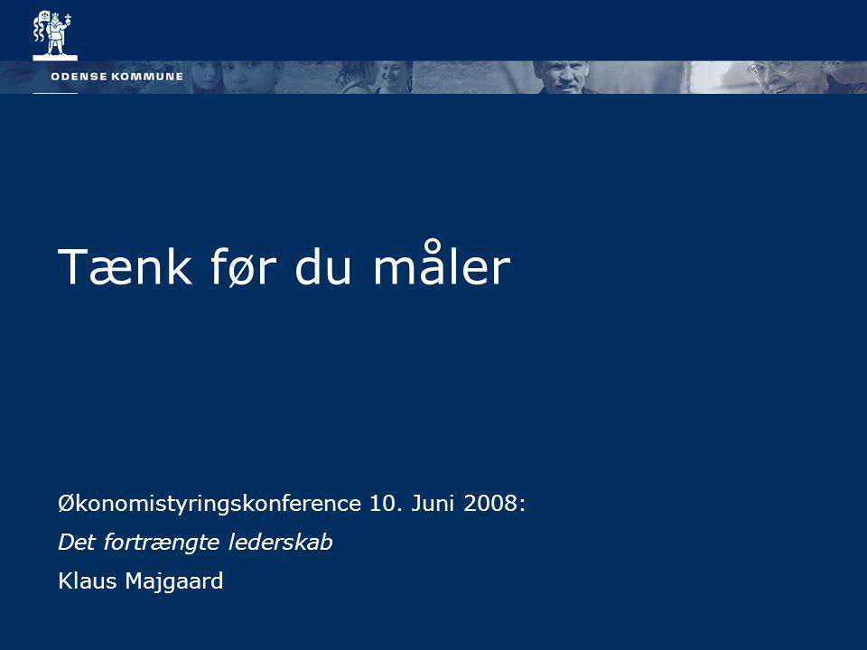 Tænk før du måler Økonomistyringskonference 10. Juni 2008: Det fortrængte lederskab Klaus Majgaard