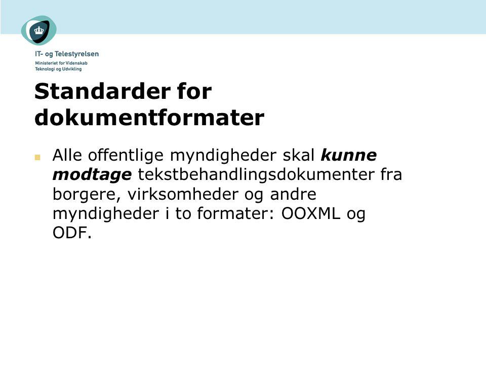 Standarder for dokumentformater Alle offentlige myndigheder skal kunne modtage tekstbehandlingsdokumenter fra borgere, virksomheder og andre myndigheder i to formater: OOXML og ODF.