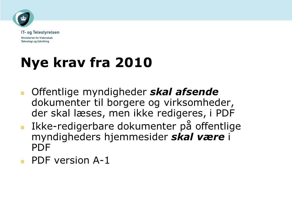 Nye krav fra 2010 Offentlige myndigheder skal afsende dokumenter til borgere og virksomheder, der skal læses, men ikke redigeres, i PDF Ikke-redigerbare dokumenter på offentlige myndigheders hjemmesider skal være i PDF PDF version A-1