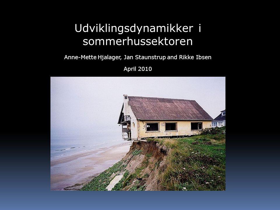 Udviklingsdynamikker i sommerhussektoren Anne-Mette Hjalager, Jan Staunstrup and Rikke Ibsen April 2010