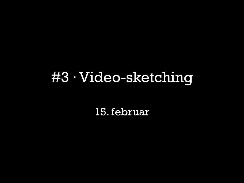 #3 · Video-sketching 15. februar