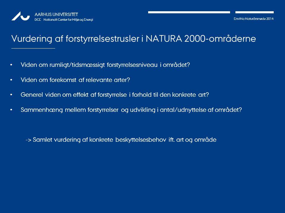 EnviNa Naturårsmøde 2014 AARHUS UNIVERSITET DCE – Nationalt Center for Miljø og Energi Vurdering af forstyrrelsestrusler i NATURA 2000-områderne Viden om rumligt/tidsmæssigt forstyrrelsesniveau i området.