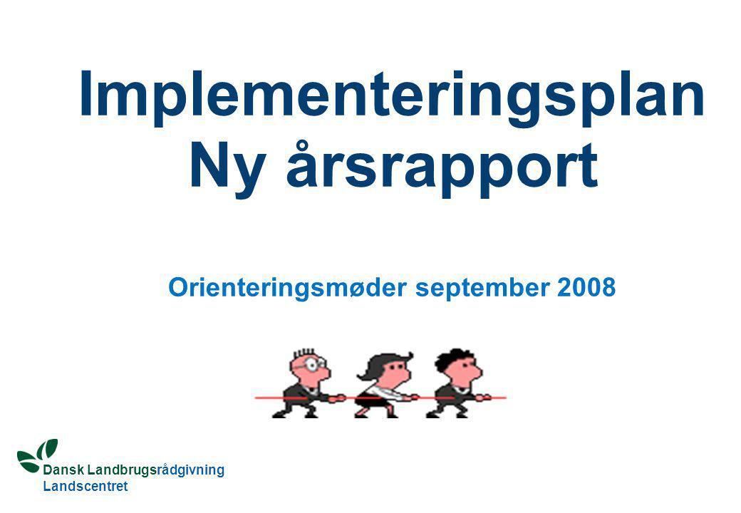 Dansk Landbrugsrådgivning Landscentret Implementeringsplan Ny årsrapport Orienteringsmøder september 2008