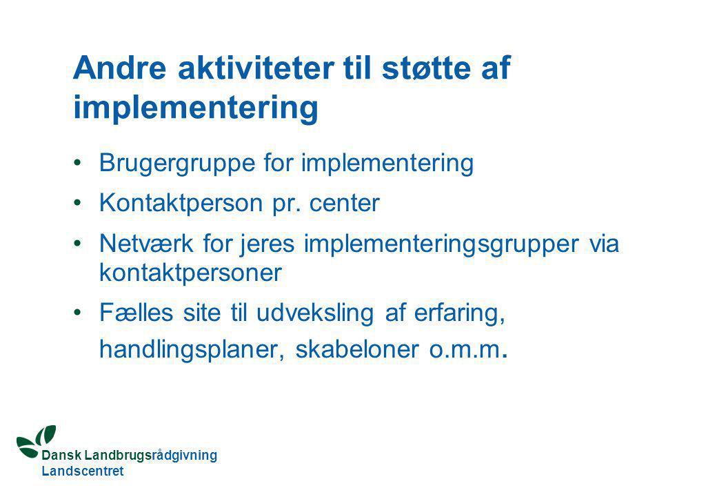 Dansk Landbrugsrådgivning Landscentret Andre aktiviteter til støtte af implementering Brugergruppe for implementering Kontaktperson pr.