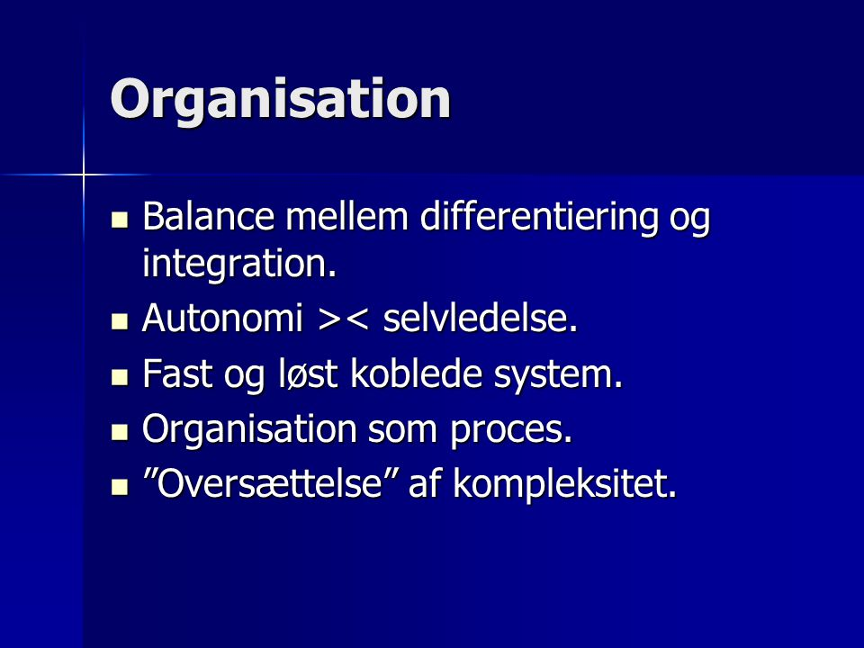 Organisation Balance mellem differentiering og integration.