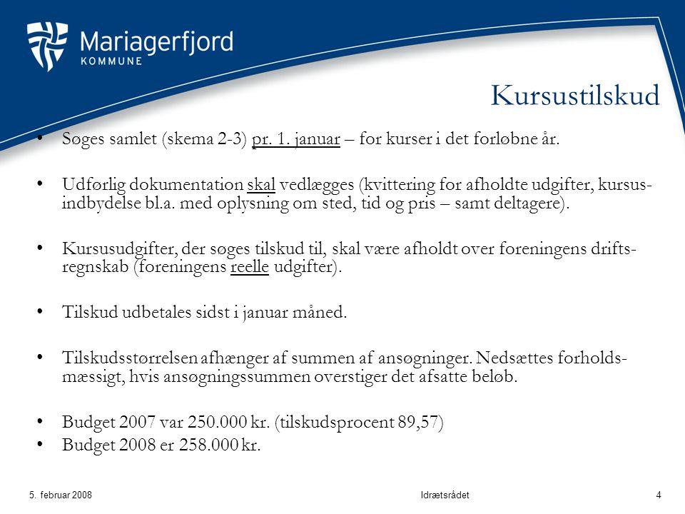 5. februar 2008Idrætsrådet4 Kursustilskud Søges samlet (skema 2-3) pr.