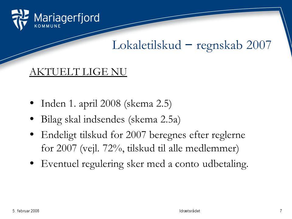 5. februar 2008Idrætsrådet7 Lokaletilskud – regnskab 2007 AKTUELT LIGE NU  Inden 1.