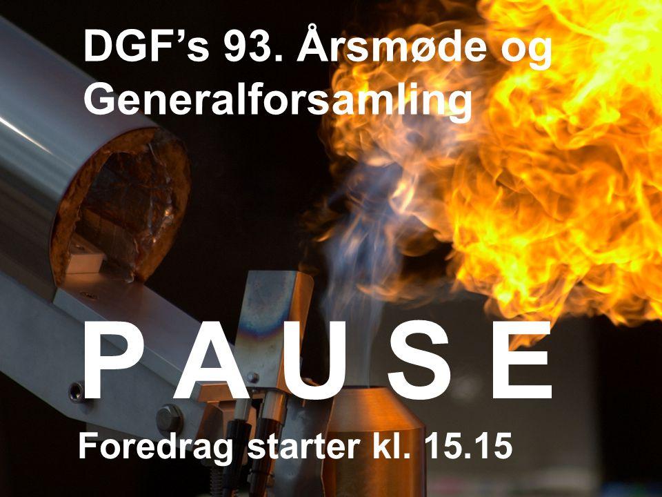 DGF's 93. Årsmøde og Generalforsamling P A U S E Foredrag starter kl. 15.15