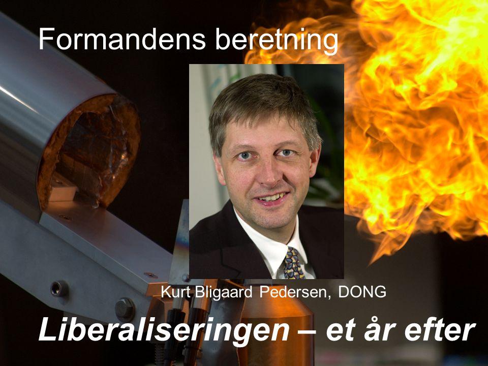 Formandens beretning Kurt Bligaard Pedersen, DONG Liberaliseringen – et år efter