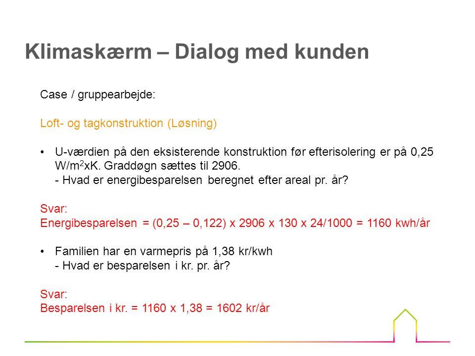 Case / gruppearbejde: Loft- og tagkonstruktion (Løsning) U-værdien på den eksisterende konstruktion før efterisolering er på 0,25 W/m 2 xK.