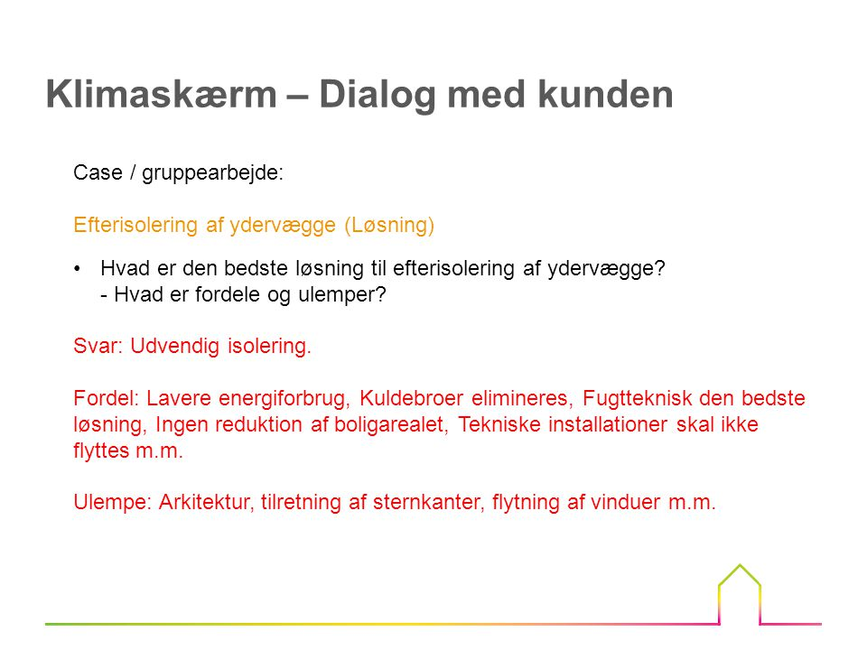 Case / gruppearbejde: Efterisolering af ydervægge (Løsning) Hvad er den bedste løsning til efterisolering af ydervægge.