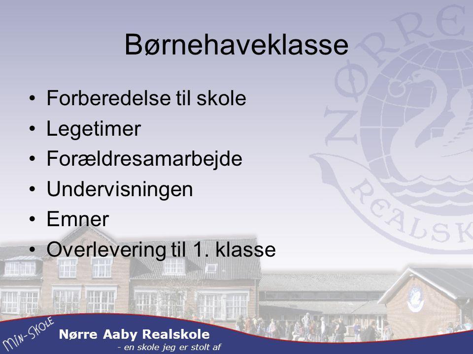 Nørre Aaby Realskole - en skole jeg er stolt af Børnehaveklasse Forberedelse til skole Legetimer Forældresamarbejde Undervisningen Emner Overlevering til 1.