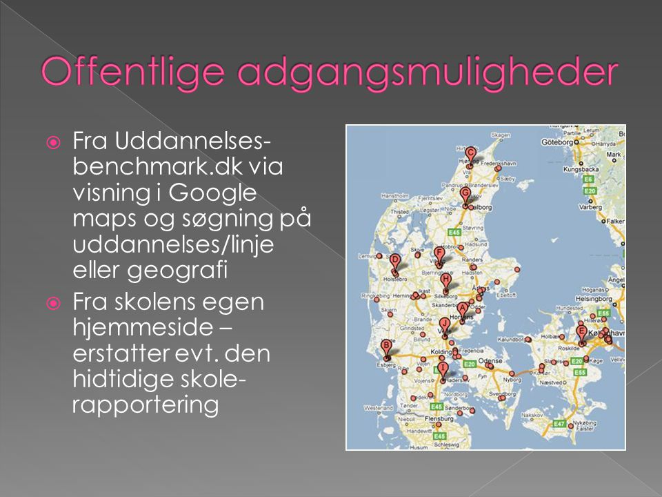  Fra Uddannelses- benchmark.dk via visning i Google maps og søgning på uddannelses/linje eller geografi  Fra skolens egen hjemmeside – erstatter evt.