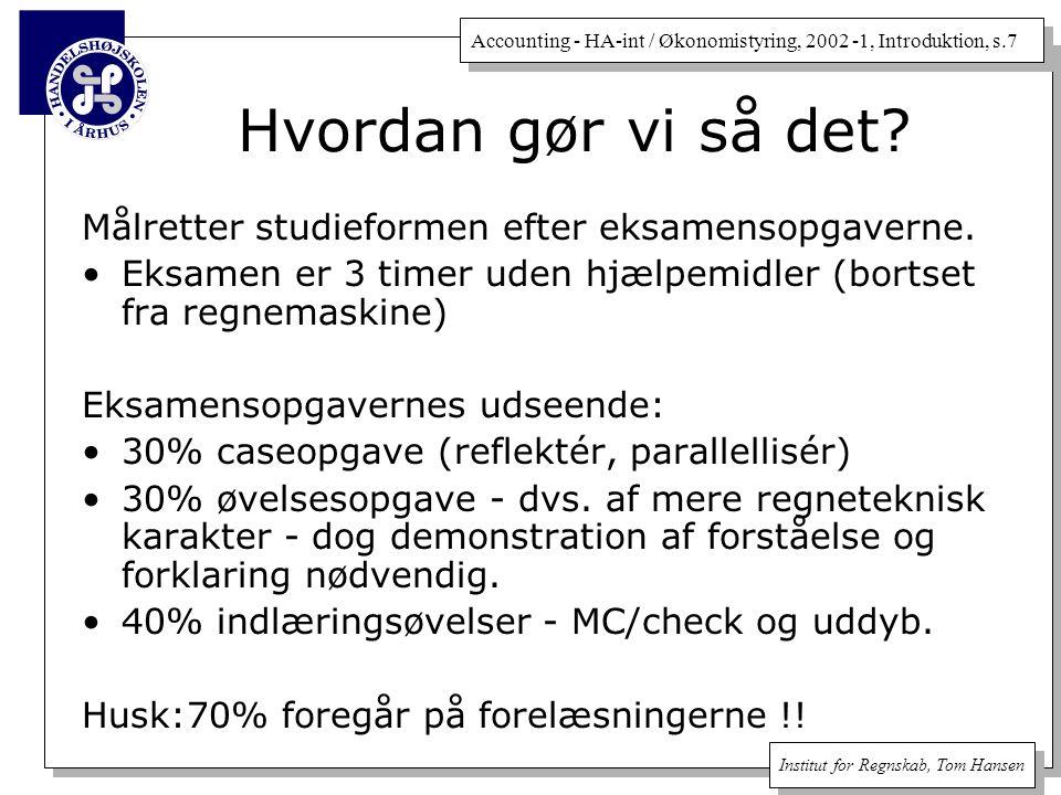 Accounting - HA-int / Økonomistyring, 2002 -1, Introduktion, s.7 Institut for Regnskab, Tom Hansen Målretter studieformen efter eksamensopgaverne.