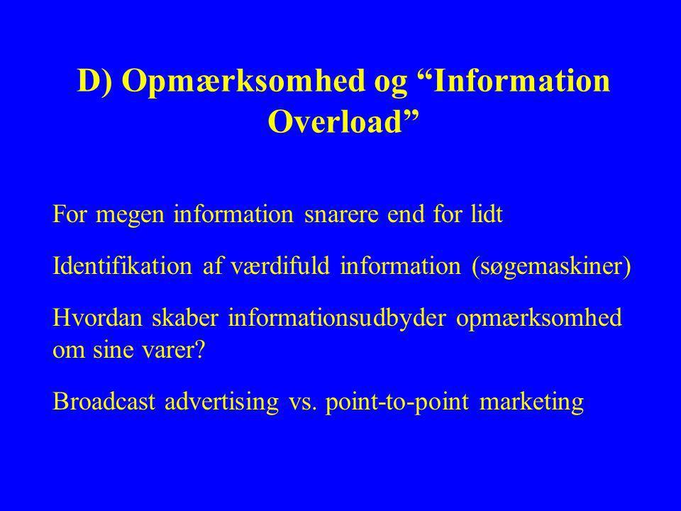 D) Opmærksomhed og Information Overload For megen information snarere end for lidt Identifikation af værdifuld information (søgemaskiner) Hvordan skaber informationsudbyder opmærksomhed om sine varer.