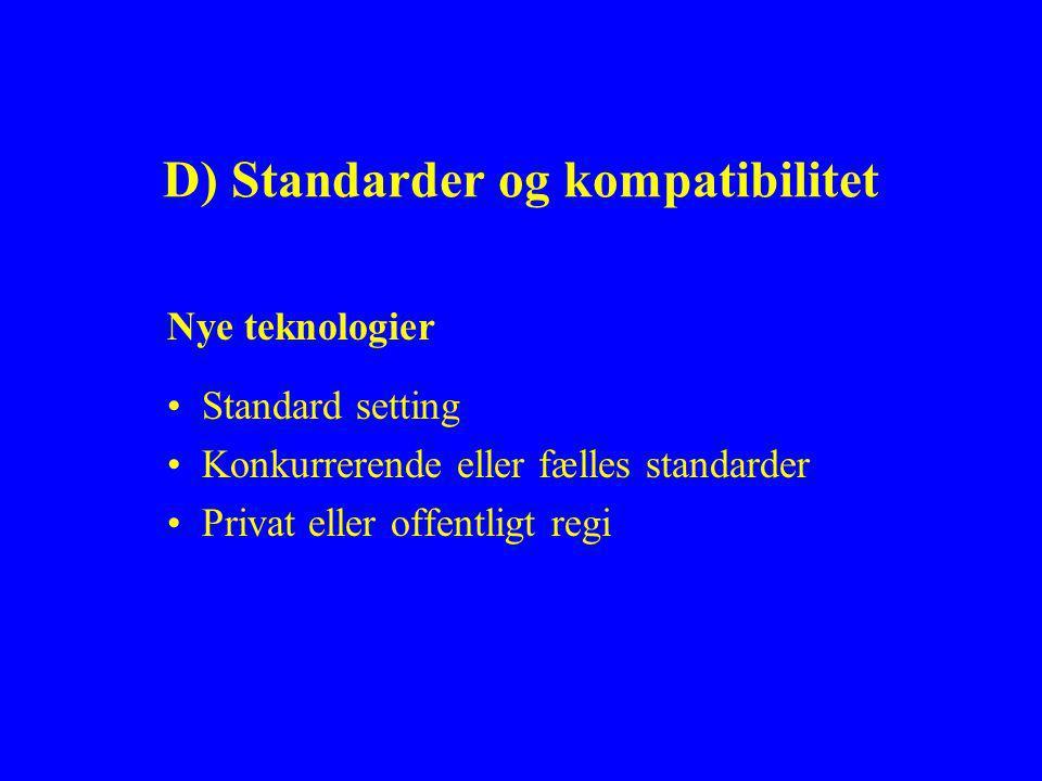 D) Standarder og kompatibilitet Nye teknologier Standard setting Konkurrerende eller fælles standarder Privat eller offentligt regi