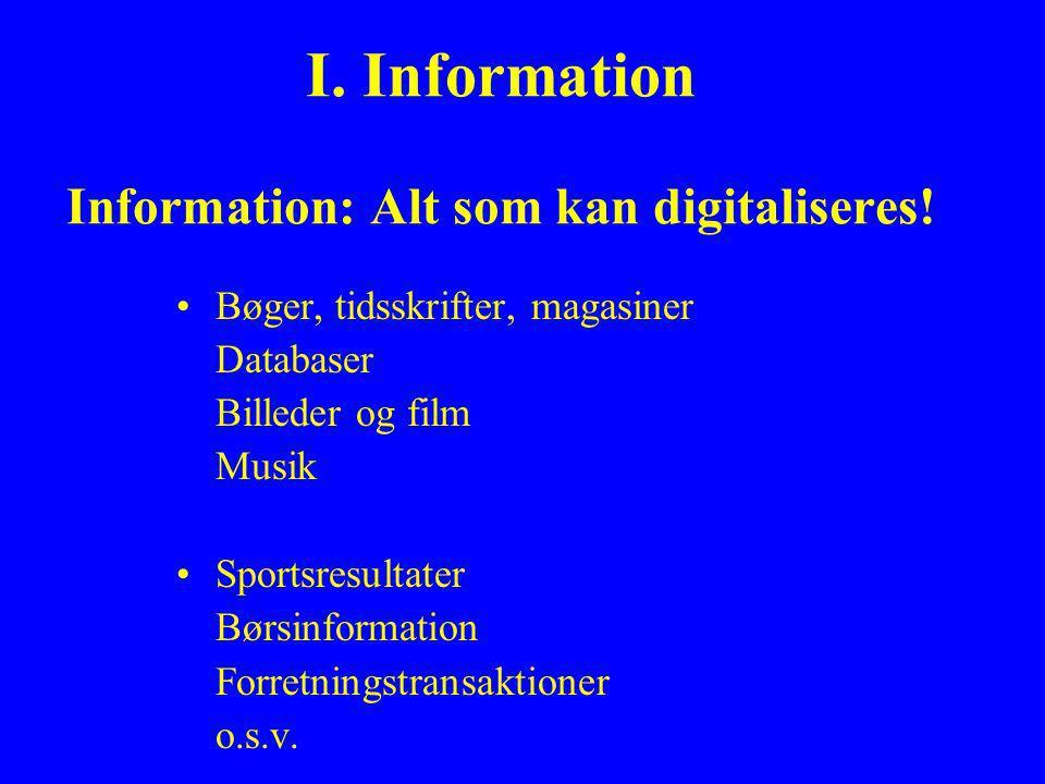 I. Information Information: Alt som kan digitaliseres.